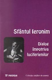 Dialog impotriva luciferienilor - Ieronim Sfantul