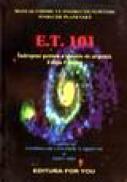 E.T. 101 Manual cosmic cu instructiuni pentru evolutie planetara - Zoev Jho