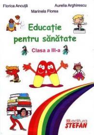 Educatie pentru sanatate, clasa a III-a - Florica Ancuta, Marinela Florea, Aurelia Arghirescu