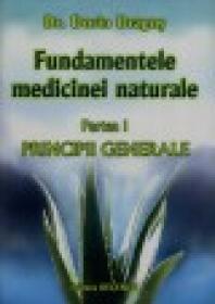 Fundamentele medicinei naturale, partea I - Principii Generale - Dr. Dorin Dragos