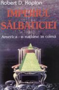 Imperiul salbaticiei: America - o natiune in coma - Robert D. Kaplan