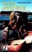 In inima Africii negre. De la zivoarele Nilului la Oceanul Indian - Adriana Sarmiza Dumay
