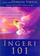 Ingeri 101: Introducere in stabilirea legaturii, lucrarea si vindecarea cu ingeri - Prof. Dr. Doreen Virtue