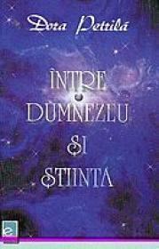 Intre Dumnezeu si stiinta - Dora Petrila