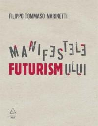 Manifestele futurismului - Filipo Tommaso Marinetti