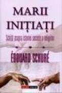 Marii initiati. Schita asupra istoriei secrete a religiilor - Edouard Schure