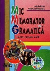 Mic Memorator de Gramatica - Pentru clasele V-VIII - Lavinia Toma, Veronica Gheorghe