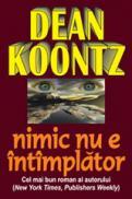 NIMIC NU E INTIMPLATOR - Dean Koontz