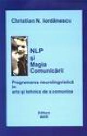 NLP si magia comunicarii. Programarea neurolingvistica in arta si tehnica de a comunica - Christian N. Iordanescu