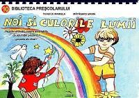 Noi si culorile lumii. Auxiliar didactic pentru activitatile de educatie plastica la grupele de nivel I - Mariela Tcaciuc, Maria Matasaru