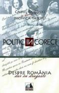POLITIC (in) CORECT. Despre Romania, dar cu dragoste - Camil Roguski In Dialog Cu Monica Tatoiu