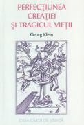 Perfectiunea creatiei si tragicul vietii - Georg Klein