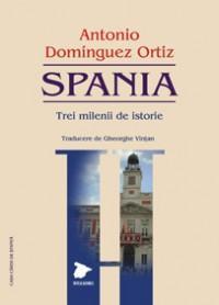 SPANIA - Trei milenii de istorie - Antonio Dominguez Ortiz