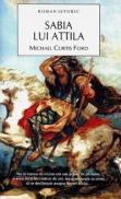 Sabia lui Atilla - Michael Curtis Ford