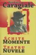 Schite, Momente, Teatru, Nuvele - Ion Luca Caragiale