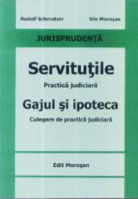 Servitutiile Practica judiciara Gajul si ipoteca - Rudolf Schmutzer, Sile Morosan