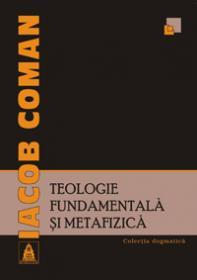 Teologie fundamentala si metafizica - Iacob Coman