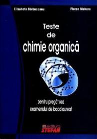 Teste de chimie organica pentru pregatirea examenului de bacalaureat - Elisabeta Barbuceanu, Florea Mohora