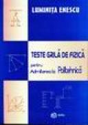 Teste grila de fizica pentru Admiterea la Politehnica - Luminita Enescu