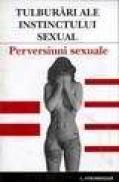Tulburari ale instinctului sexual - Perversiuni sexuale - L. Strominger