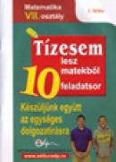 10 teste pentru nota 10 Matematica cls. a VII-a Limba maghiara (modele de teste pentru tezele cu subiect unic) -