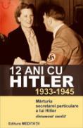 12 ani cu Hitler (1933-1945) Marturia secretarei particulare a lui Hitler - Christa Schroeder