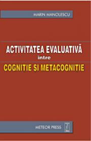 Activitate evaluativa intre cognitie si metacognitie - Marin Manolescu