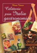 CALATORIE PRIN ITALIA GASTRONOMICA - Ileana Tanase