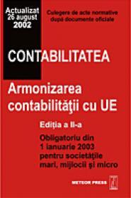 Contabilitatea. Armonizarea contabilitatii cu UE (editia a II-a) - (Culegere de Acte Normative)
