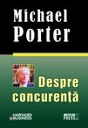Despre concurenta -  Michael Porter