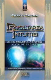 Dezvoltarea intuitiei Ghid practic pentru viata de zi cu zi -  Shakti Gawain