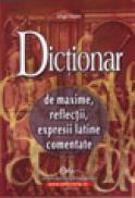 Dictionar de maxime, reflectii, expresii latine comentate - Virgil Matei