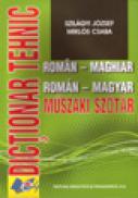 Dictionar tehnic roman-maghiar - Szilagyi Joszsef , Miklos Csaba