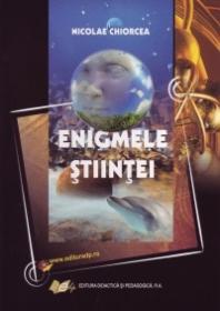 Enigmele stiintei - Chiorcea Nicolaie