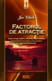 Factorul de atractie Cinci pasi simpli pentru obtinerea prosperitatii prin utilizarea puterii interioare -  Joe Vitale