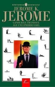 Gandurile trandave ale unui pierde-vara - Jerome K.jerome