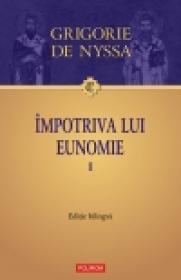 Impotriva lui Eunomie I. Editie bilingva - Grigorie de Nyssa