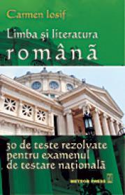 Limba si Literatura Romana - 30 de teste rezolvate pentru examenul de testare nationala - Carmen Iosif