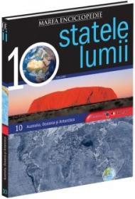 Marea Enciclopedie - Statele Lumii Vol. X. Australia, Oceania, Antartica -