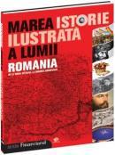 Marea istorie ilustrata a lumii. ROMANIA - vol 9 - Teodora Stanescu Stanciu