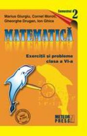 Matematica. Exercitii si probleme. Clasa a VI-a, semestrul al II-lea 2009-2010 - Marius Giurgiu, Cornel Moroti, Ion Ghica, Gheorghe Drugan