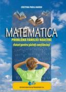 Matematica-PROBLEMA FAMILIEI NOASTRE-SFATURI PENTRU PARINTI CONSTIINCIOSI - Cristina Paula Marin
