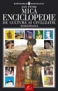 Mica enciclopedie de cultura si civilizatie romaneasca - Dan Petre
