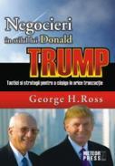 Negocieri in stilul lui Donald Trump Tactici si strategii pentru a castiga in orice tranzactie -  George H. Ross