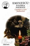 Pasarea Phoenix - Capodopere si texte fundamentale (vol. X) - Eminescu Mihai