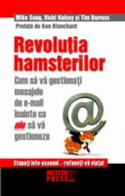 Revolutia hamsterilor Cum sa gestionati mesajele de e-mail inainte ca ele sa va gestioneze -  Mike Song , Vicki Halsey , Tim Burress