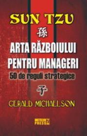 Sun Tzu. Arta razboiului pentru manageri 50 de reguli strategice -  Gerald Michaelson