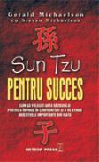 Sun Tzu pentru succes Cum sa folosesti arta razboiului pentru a invinge in confruntari si a va atinge obiectivele importante in viata -  Gerald Michaelson , Steven Michaelson