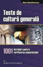 Teste de cultura generala 1001 intrebari pentru verificarea cunostintelor - Dan Dumitrescu