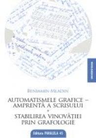 AUTOMATISMELE GRAFICE-AMPRENTA A SCRISULUI. STABILIREA VINOVATIEI PRIN GRAFOLOGIE - MLADIN, Beniamin